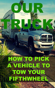 How To Pick A Truck For Towing A Fifthwheel/travel Trailer | To ...