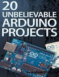 20 unbelievable arduino projects free ebooks download manuais
