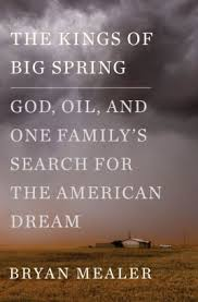 The Kings Of Big Spring God Oil And One Familys Search For