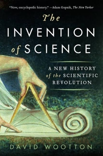 The Invention of Science: A New History of the Scientific Revolution [Book]