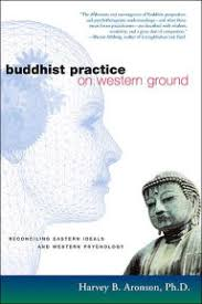 Buddhist Practice On Western Ground Reconciling Eastern Ideals And Psychology