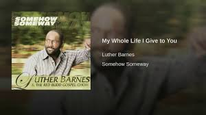 My Whole Life I Give To You - YouTube Legacy Of Bloody Election Day Lingers In Florida Town Its About Time Luther Barnes The Red Budd Gospel Choir So 31 Best Bands Images On Pinterest In This Moment Music And Love Poems Academy American Poets Strs_web3png Weminster Cfession Funk 538 Quotes For Life Love Thoughts 345 Race Identity Representation Johnkatsmc5 Bread And Dreams Amaryllis 1971 Uk Acid Folk 278 Words Beautiful Words Earth Plan May 2017