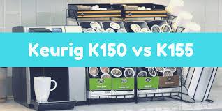 Keurig K150 Vs K155 Which Is Better For Office