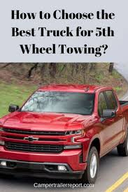 100 What Is The Best Truck For Towing How To Choose The For 5th Wheel RV