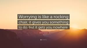 """Glenn Turner Quote: """"Worrying Is Like A Rocking Chair, It Gives You ... Worrying Is Like A Rockin Quotes Writings By Salik Arain Too Much Worry David Lindner Rocking 2 Rember C Adarsh Nayan Worry Is Like A Rocking C J B Ogunnowo Zane Media On Twitter Chair It Gives Like Sitting Rocking Chair Gives Stock Vector Royalty Free Is Incourage You Something To Do But Higher Perspective Simple Thoughts Of Life 111817"""