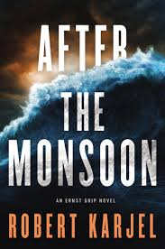 Amazon After The Monsoon An Ernst Grip Novel 9780062339706 Robert Karjel Books