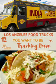 100 India Jones Food Truck 12 Los Angeles S You Want To Be Tracking Down California