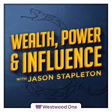 Wealth, Power & Influence With Jason Stapleton | Podbay