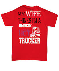 My Wife Thinks Smokin Hot Truck Driver Father's Day Gift T-Shirt ... Truck Driver Gifts Drink Cofee Be Amazing And Sleep Trucker Coffee 114 Scale Cargo Action Figures Men Blue With Official Title Badass Fathers Day Gift 2018 Hot Sale Super Fashion Clothing Male Crossfit T Shirt _ Truck Driver Gift Ideas Popular Everything Videos Idea For 18 Mens Dad Shirt Employee Recognition Awards Shirts Funny Tshirt Asphalt Cowboy Key Chain Semi Charm