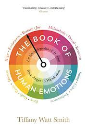 The Book Of Human Emotions An Encyclopedia Feeling From Anger To Wanderlust By Tiffany Watt Smith