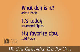 Wall Decal Winnie The Pooh by What Day Is It Asked Pooh It U0027s Today Squeaked Piglet My Favorite