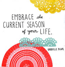 Life Lessons Learned Embrace The Current Season Of Your Quote