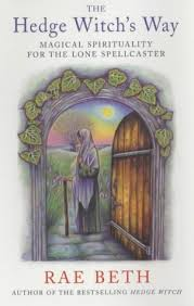 The Hedge Witchs Way Magical Spirituality For Lone Spellcaster