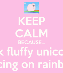 KEEP CALM BECAUSE Pink Fluffy Unicorns Dancing On Rainbows