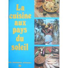 cuisine du soleil cuisine aux pays du soleil de les classiques africains