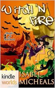 Magic And Mayhem Witch N Fire Kindle Worlds Novella