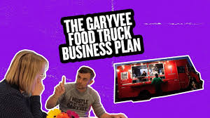 THE GARYVEE FOOD TRUCK BUSINESS PLAN - YouTube
