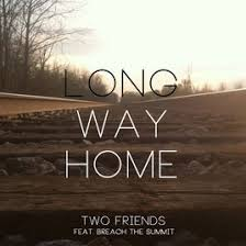 Long Way Home feat Breach the Summit Single by Two Friends on