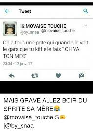 tweet ig movaise touche by snaa touche on a tous une pote qui