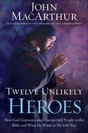 Twelve Unlikely Heroes How God Commissioned Unexpected People In
