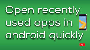 Open recently used apps in android device without going to home
