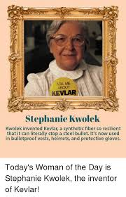 Memes And Ask ASK ME ABOUT KEVLAR Stephanie Kwolek Invented Kevlar