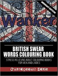 British Swear Words Colouring Book Midnight Edition Stress Relieving Adult Books For Men And Ladies Amazoncouk Outrageous Katie