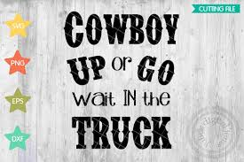 Cowboy Up Svg, Cowboy Up, Cowboy Svg, Go Wait In The Truck, Cowboy ... 17 Truck Quotes Sayingsquotations About Greetyhunt 100 Best Driver Fueloyal Sports Car Clothing The Most Beautiful F Road Cool And Clever Sayings Drivers Toyota Land Cruiser Amazon Vx Hdj81v 199294 Ford World My 08 Lifted Superduty Suspension Country Quotes Country Sayings Pinterest Chevy Mesmerizing 25 Ideas On Amazoncom Tractors Trucks Toys Theres Nothing Quite Like Lifted Trucks Quotesgram Mtm Driver Poems
