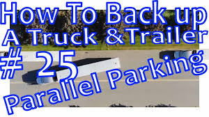 100 How To Parallel Park A Truck My Ing Skills Tip 25 Ing A And Trailer