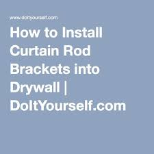 Kenney Manufacturing Curtain Rods Instructions by Best 25 Installing Curtain Rods Ideas On Pinterest Hanging