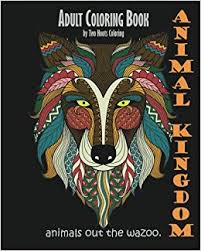 Amazon Adult Coloring Book Animal Kingdom Animals Out The Wazoo 9780692584279 Two Hoots Books