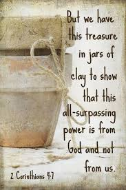 2 Corinthians But We Have This Treasure In Jars Of Clay To Show That All Surpassing Power Is From God And Not Us Bible Quote For A Rainy Day