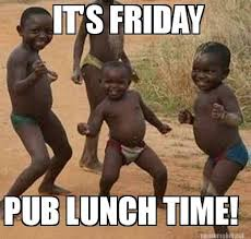 Its Friday Pub Lunch Time