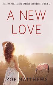 A New Love Millennial Mail Order Bride Romance Series Book 3