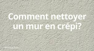 nettoyer un mur en crépi 10 trucs nettoyage pratiques