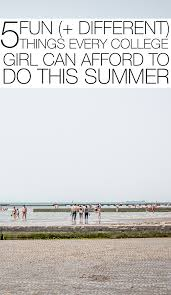 5 Fun Different Things Every College Girl Can Afford To Do This Summer