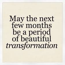May The Next Few Months Be A Period Of Beautiful Transformation Live Life Happy Quotes Positive Art Posters Picture Quote And Happiness Advice