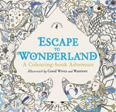 Escape To Wonderland A Colouring Book Adventure By Good Wives And