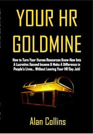 Your HR Goldmine How to Turn Your Human Resources Know How Into a