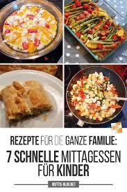 rezepte für die ganze familie 7 schnelle mittagessen für