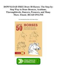 DOWNLOAD FREE Draw 50 Horses The Step ByStep Way To Broncos Arabians Thoroughbreds Dancers Prancers And Many More