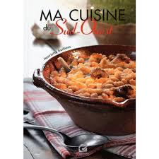 sud ouest cuisine ma cuisine du sud ouest livre cuisine salée cultura