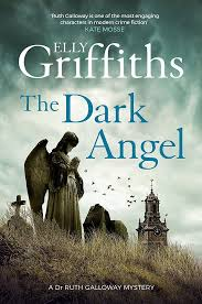 The Dark Angel Sunday Times Bestseller Dr Ruth Galloway Mysteries