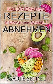 kalorienarme rezepte einfach und schnell abnehmen gewichtsverlust fett verbrennen leckere diät rezepte schnelle gerichte kein hungern