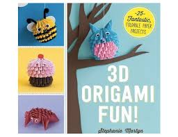 You May Think Know The Art Of Origami With Its Poetic Looking Paper Cranes And Patterned Papers But Stephanie Martyns Newly Released Book 3D