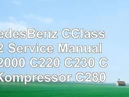 MercedesBenz CClass W202 Service Manual 19942000 C220 C230 Kompressor C280 9f89d91c