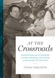 at the crossroads diego rivera and his patrons at moma
