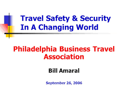1 Travel Safety Security In A Changing World Philadelphia Business Association Bill Amaral September 26 2006