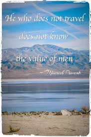 He Who Does Not Travel Know The Value Of Men Quote