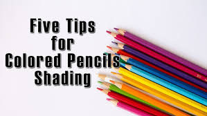 Five Tips For Colored Pencils Shading